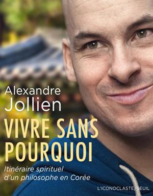 https://www.alexandre-jollien.ch/wp-content/uploads/alexandre-jollien-vivre-sans-pourquoi.png